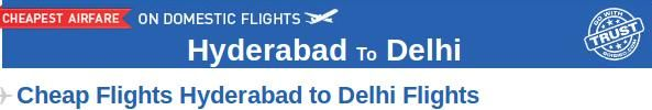 Hyderabad to Delhi Flights- Book you flights from Hyderabad to Delhi at affordable prices on Goibibo.com. There are many airlines which provide connecting flight from Hyderabad to Delhi like Jet Airways, Indigo, Spicejet etc. At Goibibo,  you can check the domestic flight schedule and get reasonable priced air tickets from Hyderabad to Delhi.