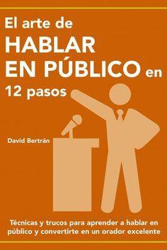 El arte de hablar en público en 12 pasos – David Bertrán