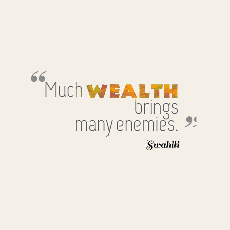 Much wealth brings many enemies. - Swahili