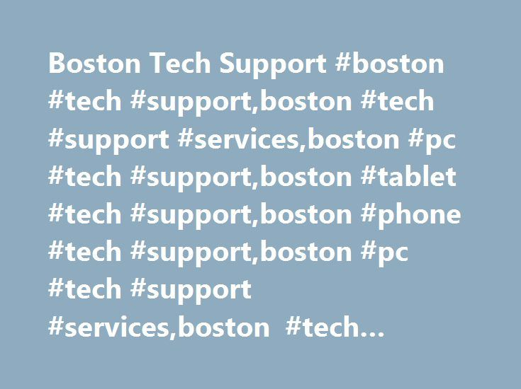 Boston Tech Support #boston #tech #support,boston #tech #support #services,boston #pc #tech #support,boston #tablet #tech #support,boston #phone #tech #support,boston #pc #tech #support #services,boston #tech #support #company http://sierra-leone.remmont.com/boston-tech-support-boston-tech-supportboston-tech-support-servicesboston-pc-tech-supportboston-tablet-tech-supportboston-phone-tech-supportboston-pc-tech-support-servicesbost/  # Boston Tech Support Very fast and effective. I found them…