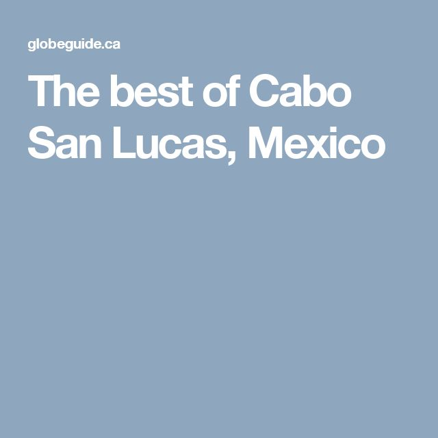 The best of Cabo San Lucas, Mexico