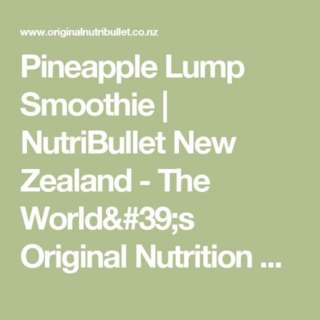 Pineapple Lump Smoothie | NutriBullet New Zealand - The World's Original Nutrition Extractor