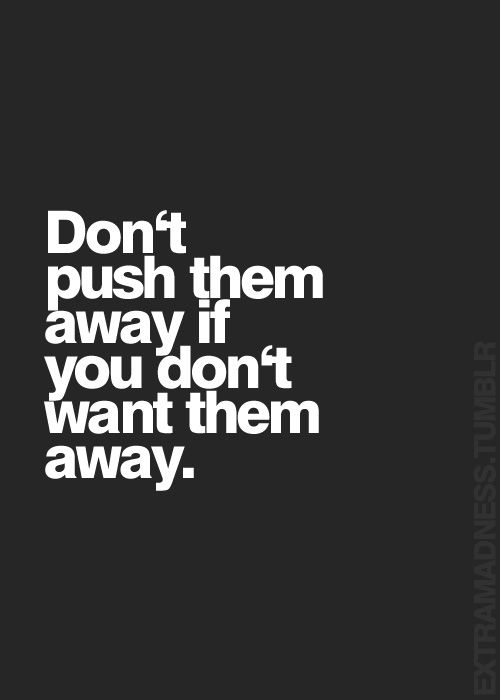 If You Push Someone Away