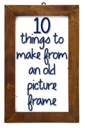 Fun projects to make out of old picture frames!