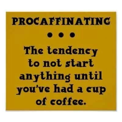 The pro of caffeinating is that stuff may actually get done now!