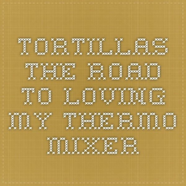 Tortillas - The Road to Loving My Thermo Mixer