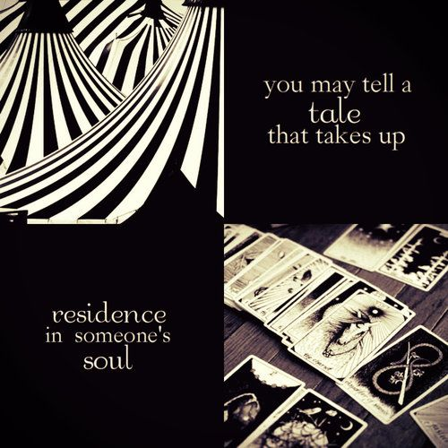 """""""You may tell a tale that takes up residence in someone's soul."""""""