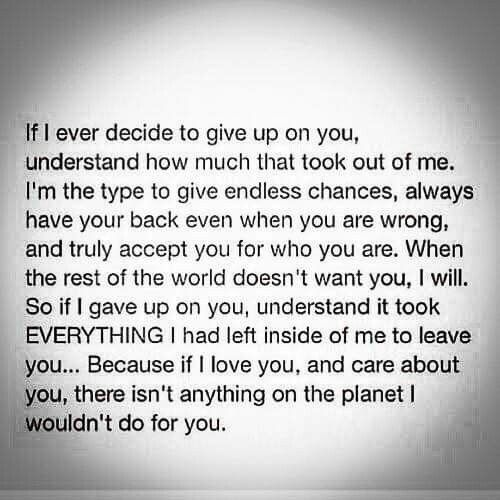 I am the most trusting, forgiving person in the world so if I reach the point of giving up....you know you f***ed up, big time