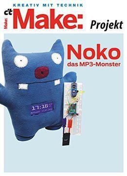 Make: Noko Das Mp3-Monster: Interaktives Plüschtier Mit Arduino Mp3-Player Radio Und Sensoren PDF