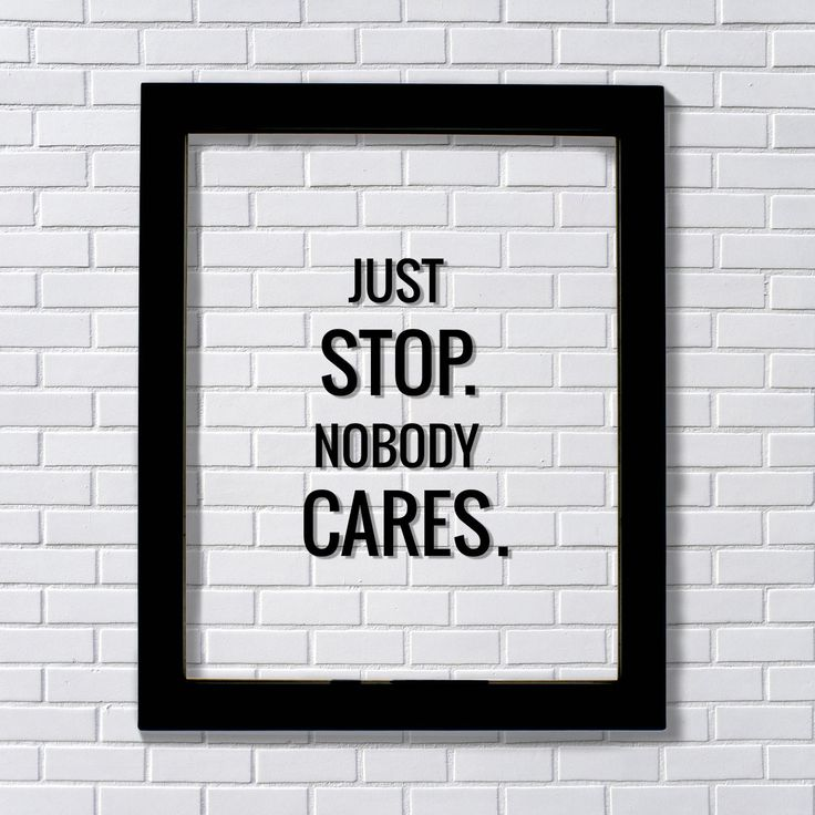 Funny Quote - Floating Quote - Just stop. Nobody cares. Subversive Humor