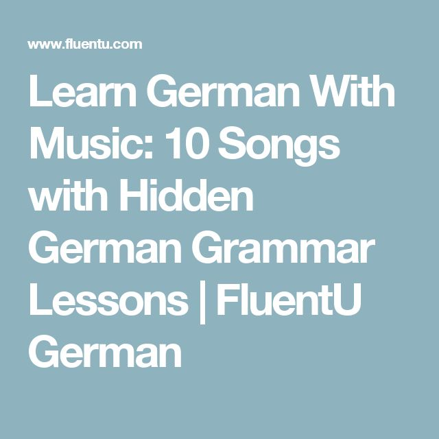 Learn German With Music: 10 Songs With Hidden German Grammar Lessons |  FluentU German