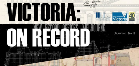 Current exhibition at the Public Record office Victoria - Victoria on Record!