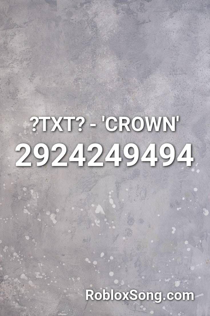 Txt Crown Roblox Id Roblox Music Codes In 2020 Roblox