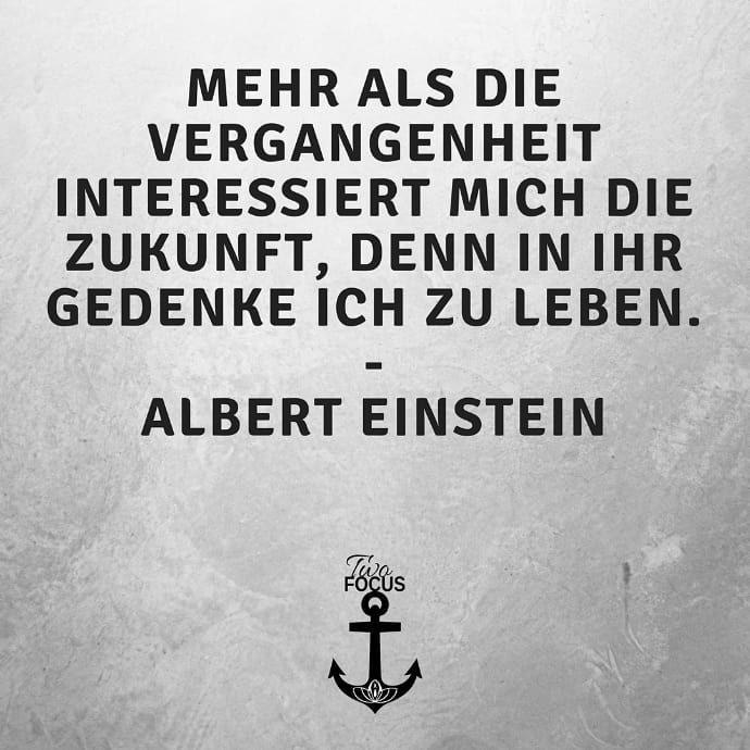 Mehr Als Die Vergangenheit Interessiert Mich Die Zukunft Denn In Ihr Gedenke Ich Zu Leben Albert Einstein Vergangenheit Zitate Einstein