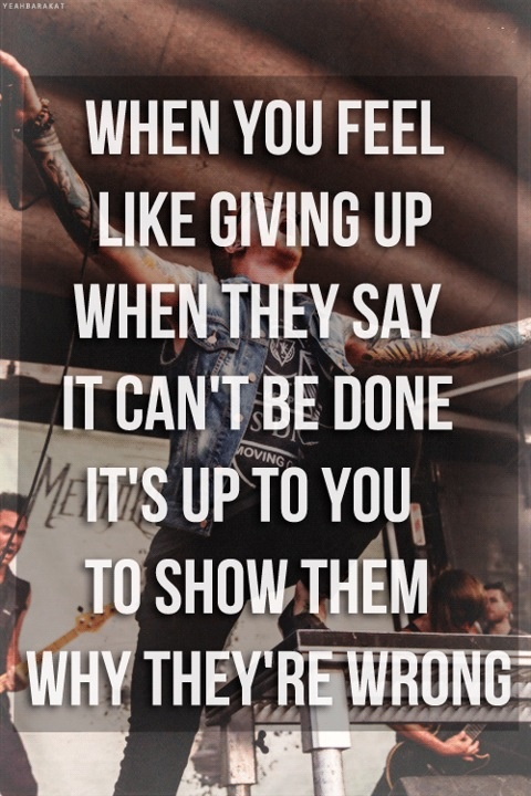 I will make this work and I will never give up I will prove everyone wrong and show them that I am stronger than they ever imagined