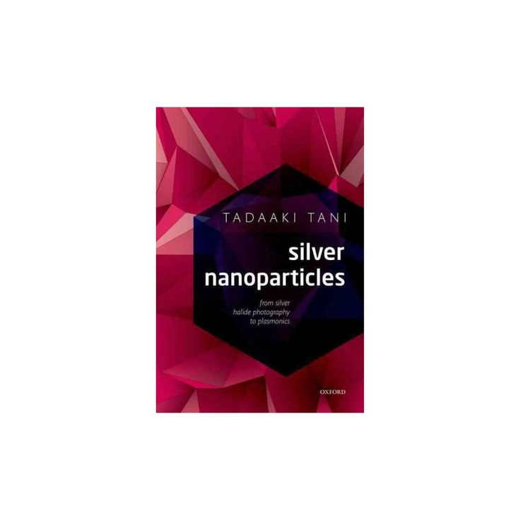 Silver Nanoparticles : From Silver Halide Photography to Plasmonics (Hardcover) (Tadaaki Tani)