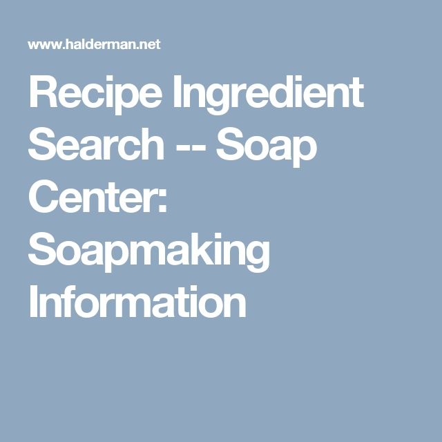 Recipe Ingredient Search  --  Soap Center:  Soapmaking Information