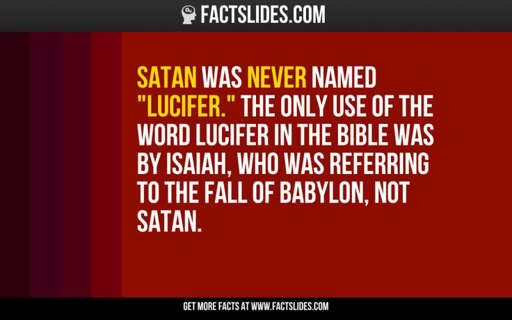"Satan was never named ""Lucifer."" The only use of the word Lucifer in the Bible was by Isaiah, who was referring to the fall of Babylon, not Satan."