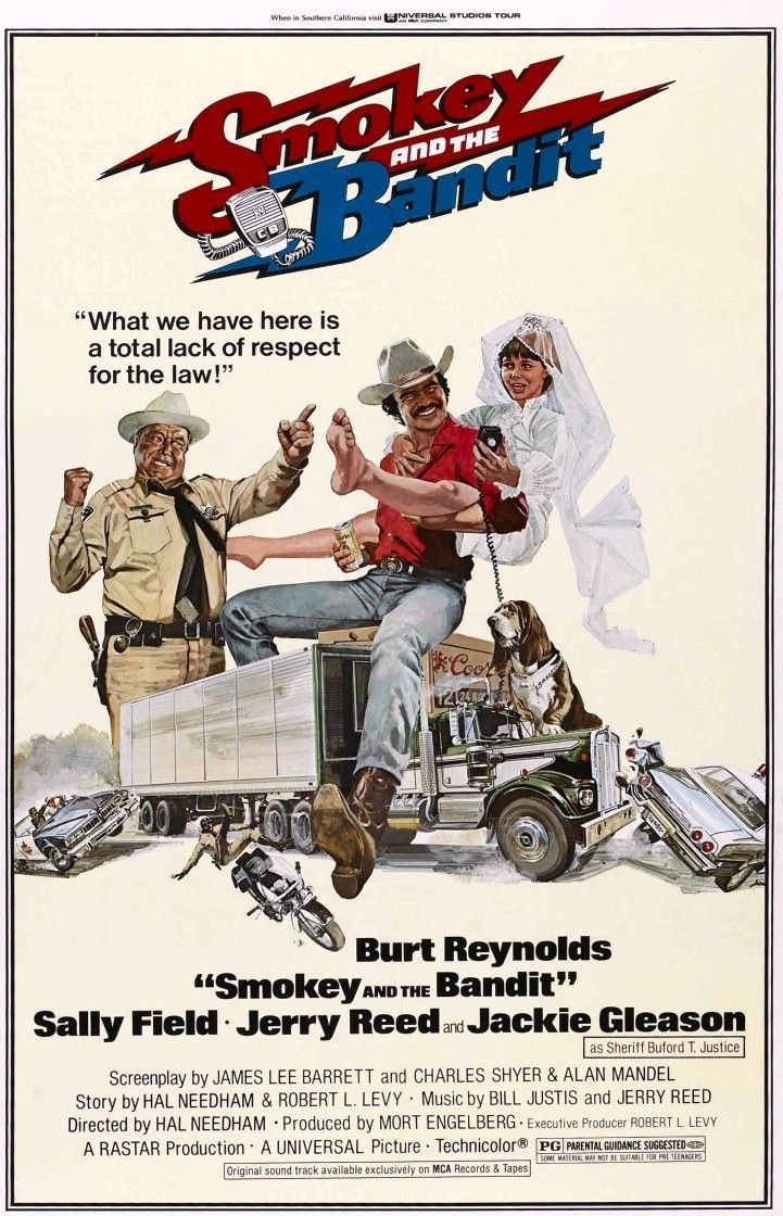 """Smokey and the Bandit"" (1977) Burt Reynolds and Sally Fields are great but Jackie Gleason steals every scene. Every ""som bitch"" should watch this movie."