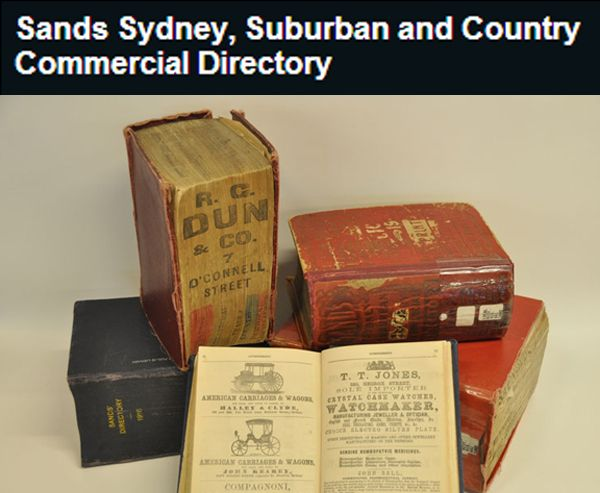 """""""The firm of John Sands Ltd (Printers and Stationers) published their directory each year from 1858–59 to 1932–33 (except for 1872, 1874, 1878 and 1881). The household and business information it contains has become a fundamental source for research into Sydney history"""". """"The City of Sydney has now obtained a complete digital edition of the directory from WF Pascoe, scanned from the microfiche, and is making it available for public access through this website."""" www.memoriesintime.co.nz"""