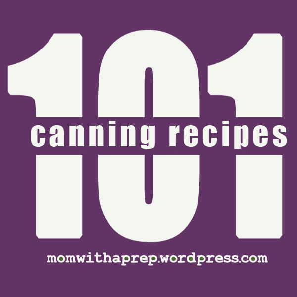 101+ Canning Recipes for Food Storage  @ Momwithaprep.com
