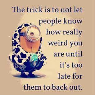 So true.... I'm extremely wierd