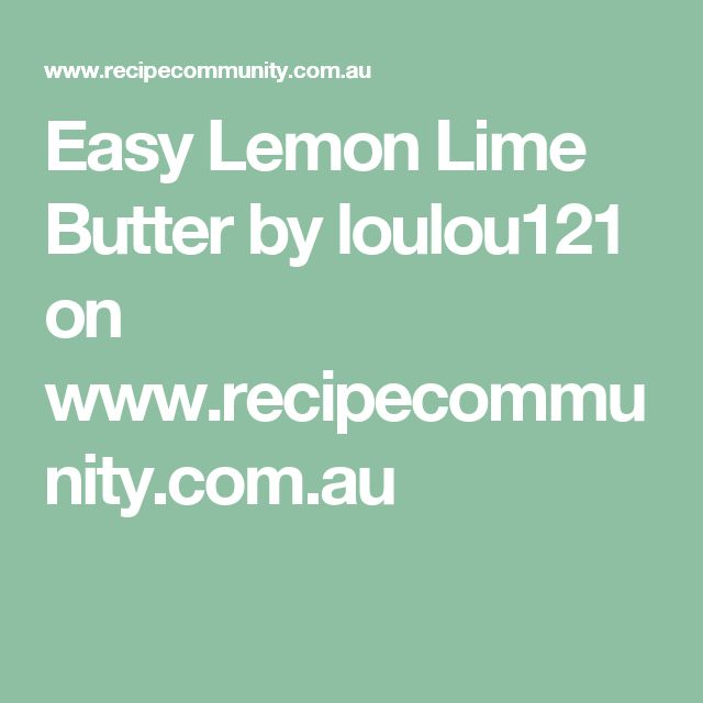 Easy Lemon Lime Butter by loulou121 on www.recipecommunity.com.au