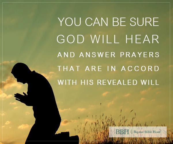 You Can Be Sure God Will Hear And Answer Prayers That Are
