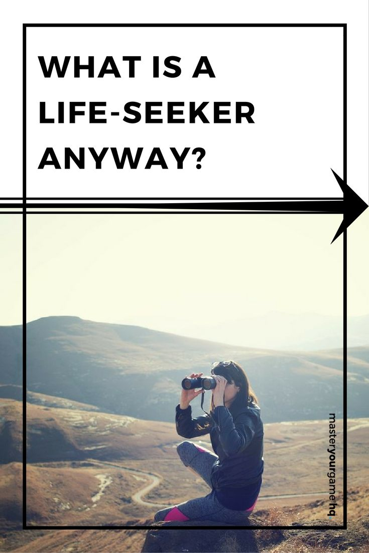 A life-seeker is someone who seeks getting the most out of life and their time on this planet. So the term life-seeker isn't found in the dictionary (yet!), but it was the term that to us, best describes people (you and me), that want to seek out the meaning in their own lives and make a positive difference whilst having their stint on this planet.