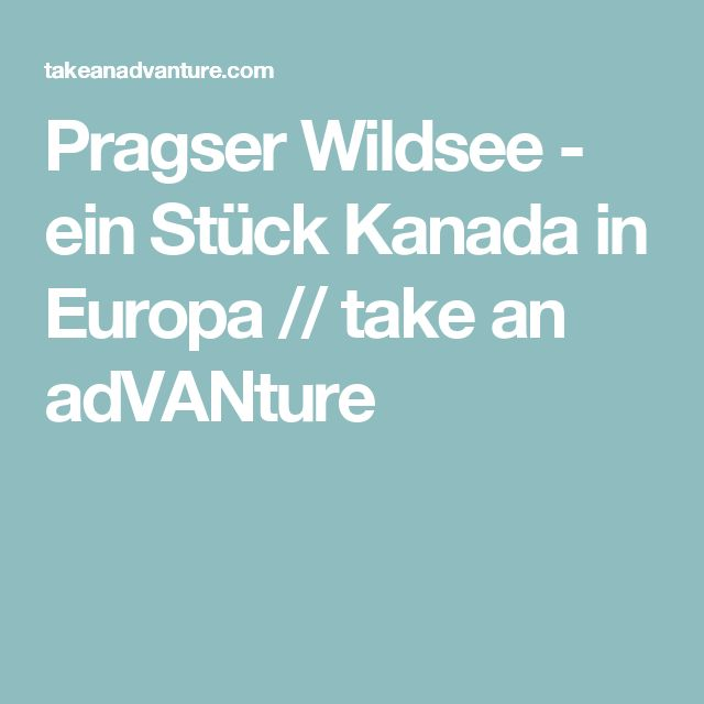 Pragser Wildsee - ein Stück Kanada in Europa // take an adVANture