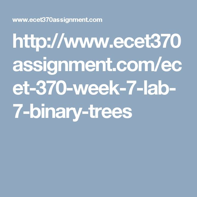 http://www.ecet370assignment.com/ecet-370-week-7-lab-7-binary-trees