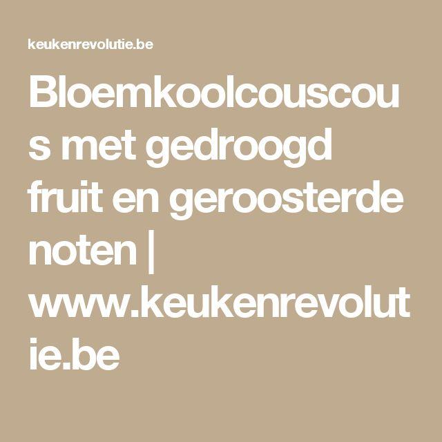 Bloemkoolcouscous met gedroogd fruit en geroosterde noten | www.keukenrevolutie.be