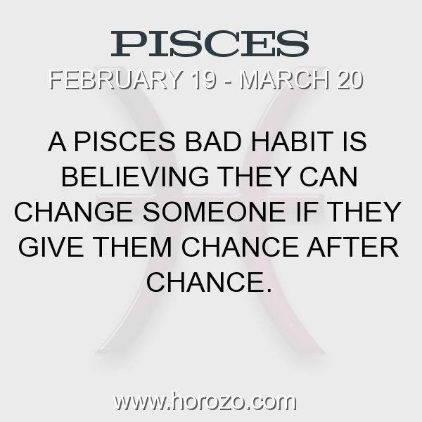 Fact about Pisces: A Pisces bad habit is believing they can change someone... #pisces, #piscesfact, #zodiac. Pisces, Join To Our Site https://www.horozo.com You will find there Tarot Reading, Personality Test, Horoscope, Zodiac Facts And More. You can also chat with other members and play questions game. Try Now!