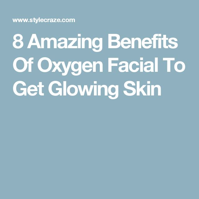 8 Amazing Benefits Of Oxygen Facial To Get Glowing Skin