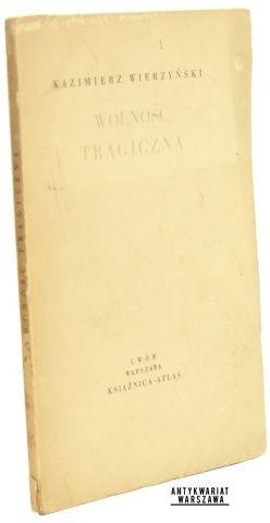 Wolność tragiczna Wierzyński Kazimierz (1936)(Pierwsze wydanie),  http://antykwariatwaw.pl/wolnosc-tragiczna-wierzynski-kazimierz-1936-pierwsze-wydanie