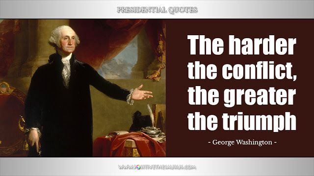 "Inspirational quote by George Washington ""The harder the conflict, the greater the triumph"" @positivesaurus #PresidentialQuote #GeorgeWashington #PositiveSaurus #PositiveWords"