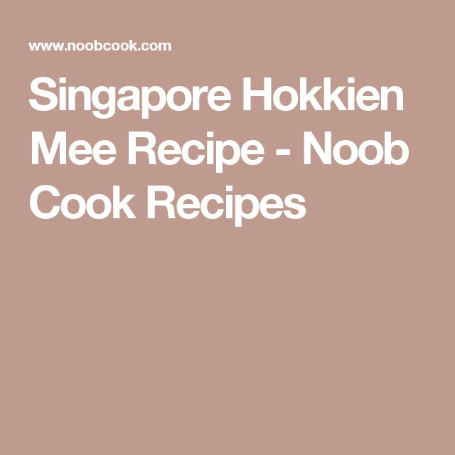 Singapore Hokkien Mee Recipe - Noob Cook Recipes