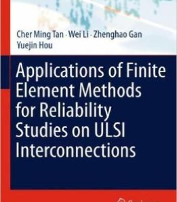 Cher Ming Tan Wei Li – Applications Of Finite Element Methods For Reliability Studies On Ulsi Interconnections PDF