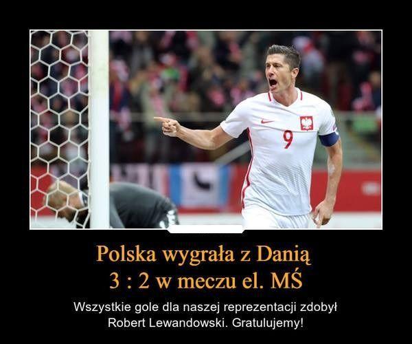 Brawo Polacy!!! • Polska wygrała z Danią 3:2 w Eliminacjach Mistrzostw Świata • Wszystkie gole strzelił Lewandowski • Wejdź i zobacz >> #polska #pol #pilkanozna #futbol #sport #memy