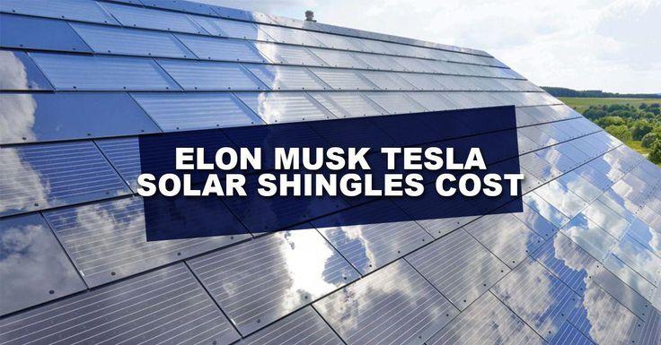 Elon Musk Tesla Solar Shingles Cost Roofing Roofers