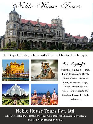 15 Days Himalaya Tour with Corbett N Golden Temple tour cover most popular destination of India.Red Fort, Jama Masjid (Mosque), in Delhi and Corbett National Park in Uttarakhand. Also see Viceregal Lodge, Gaiety Theatre, Gorton Castle, State Museum in Shimla, Golden Temple in Amritsar