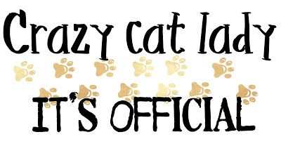 I am now officially a Crazy Cat Lady !