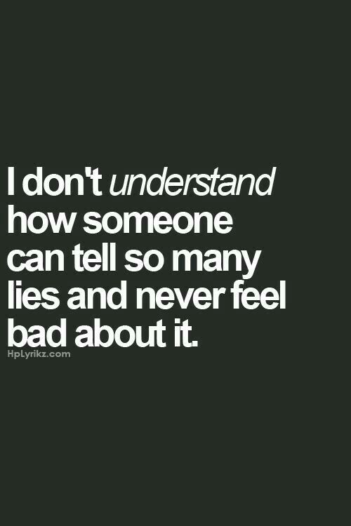 Narcissists never feel badly about the lies they live... they never own up to their own mistakes.