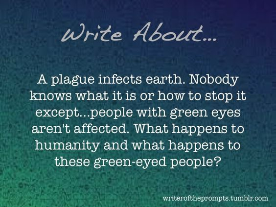 A plague infects Earth. Nobody knows what it is or how to stop it, except people with green eyes aren't affected. What happens to humanity, and what happens to these green-eyed people?