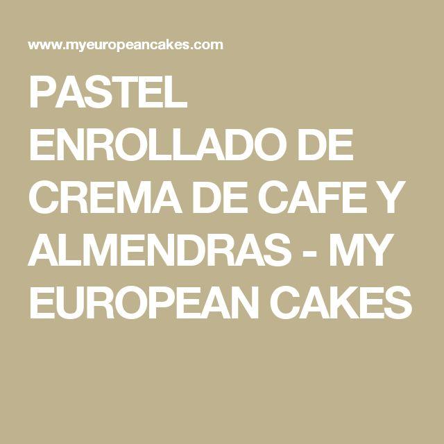 PASTEL ENROLLADO DE CREMA DE CAFE Y ALMENDRAS - MY EUROPEAN CAKES