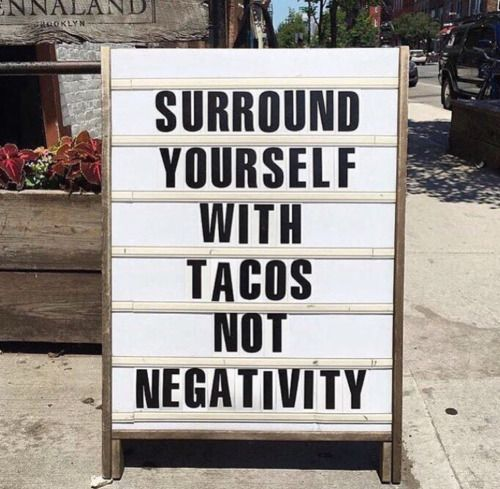 Surround yourself with tacos, not negativity!