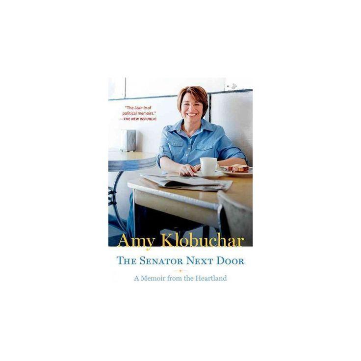 Senator Next Door : A Memoir from the Heartland (Reprint) (Paperback) (Amy Klobuchar)