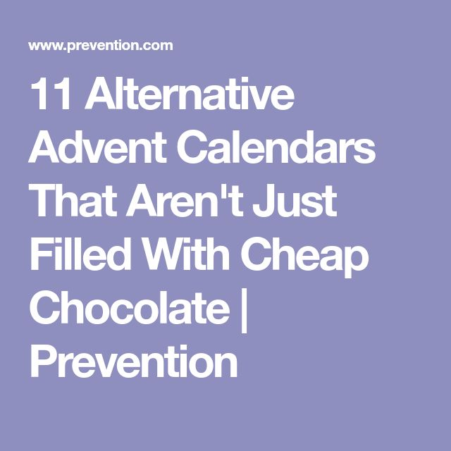 11 Alternative Advent Calendars That Aren't Just Filled With Cheap Chocolate | Prevention