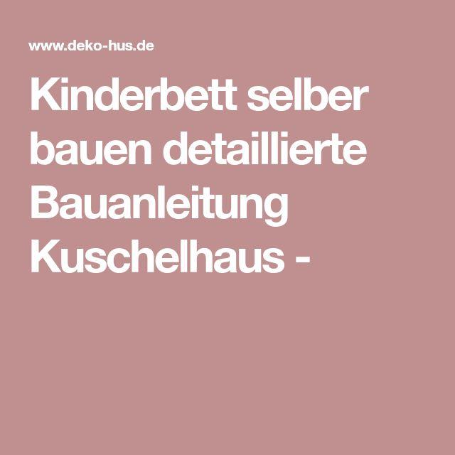 Kinderbett selber bauen detaillierte Bauanleitung Kuschelhaus -