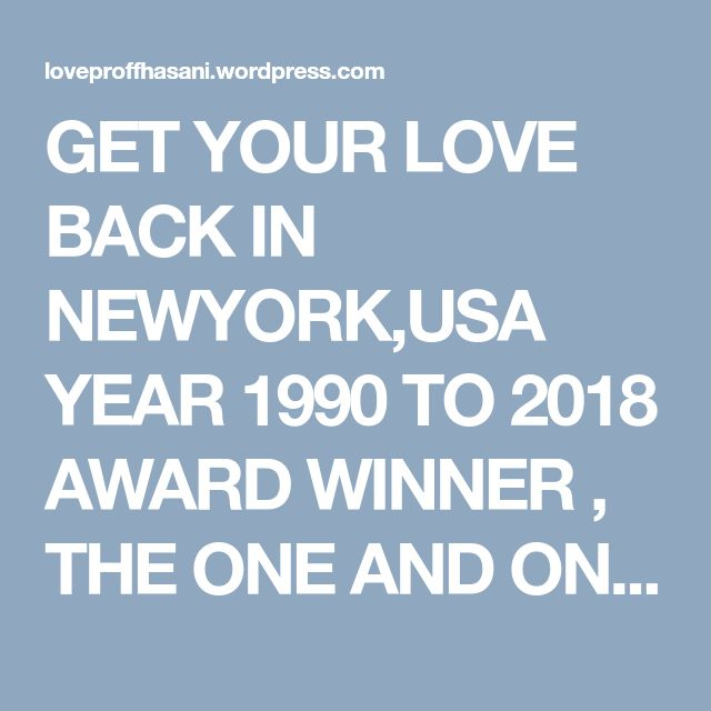 GET YOUR LOVE BACK IN NEWYORK,USA YEAR 1990 TO 2018 AWARD WINNER , THE ONE AND ONLY TRUE SPELL CASTER IN THE WORLD OF WICCA AND BLACK MAGIC  +256787033390/+27761051640 | #Bestspellcaster Proffhasani #No1lovespellcaster +256787033390/+27761051640